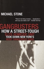 Gangbusters - How a Street Tough, Elite Homicide Unit Took Down New York's Most Dangerous Gang ebook by Michael Stone
