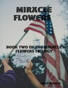 Miracle Flowers Book Two of Miracle Happened ebook by Kristi Hurley