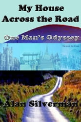 My House Across the Road - One Man's Odyssey ebook by Alan A. Silverman