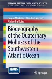 Biogeography of the Quaternary Molluscs of the Southwestern Atlantic Ocean ebook by Sergio Martínez,Claudia J. del Río,Alejandra Rojas
