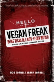 Vegan Freak - 2nd Edition - BEING A VEGAN IN A NON-VEGAN WORLD ebook by Bob Torres,Jenna Torres