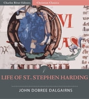 Life of St. Stephen Harding, Abbott of Citeaux, AD 1066-1134, and Founder of the Cistercian Order ebook by John Dobree Dalgairns