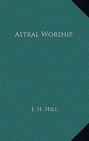 Astral Worship ebook by J. H. Hill