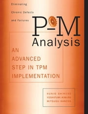 P-M Analysis: AN ADVANCED STEP IN TPM IMPLEMENTATION ebook by Kunio, Shirose