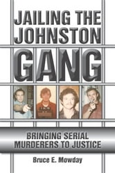 Jailing the Johnston Gang: Bringing Serial Murderers to Justice - Bringing Serial Murderers to Justice ebook by Bruce E. Mowday
