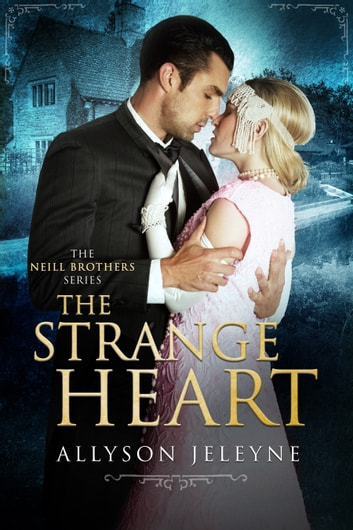 The Strange Heart - (A Neill Brothers Spin-off) ebook by Allyson Jeleyne
