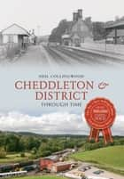 Cheddleton and Around Through Time ebook by Neil Collingwood