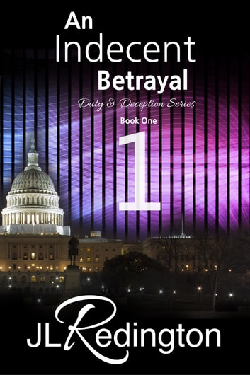 An Indecent Betrayal - Duty and Deception Part I-II ebook by JL Redington