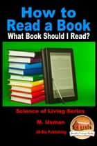 How to Read a Book: What Book Should I Read? ebook by M. Usman