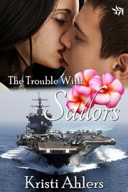The Trouble with Sailors ebook by Kristi Ahlers
