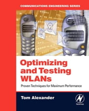Optimizing and Testing WLANs: Proven Techniques for Maximum Performance ebook by Alexander, Tom