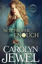 Not Proper Enough - A Regency Historical Romance ebook by Carolyn Jewel