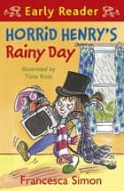 Horrid Henry's Rainy Day - Book 14 ebook by Francesca Simon, Tony Ross