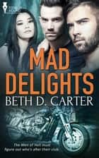Mad Delights ebook by Beth D. Carter