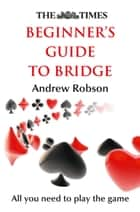The Times Beginner's Guide to Bridge eBook by Andrew Robson, The Times Mind Games