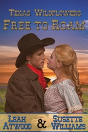 Free to Roam - Texas Wildflowers, #5 ebook by Leah Atwood,Susette Williams