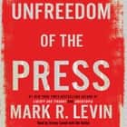 Unfreedom of the Press audiobook by Mark R. Levin
