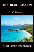 The Blue Lagoon ebook by H. De Vere Stacpoole