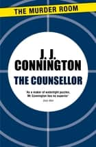 The Counsellor ebook by J. J. Connington