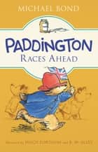 Paddington Races Ahead ebook by Michael Bond, Peggy Fortnum, R. W Alley