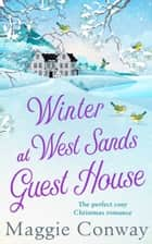 Winter at West Sands Guest House: A debut feel-good heart-warming romance perfect for 2018 ebook by Maggie Conway