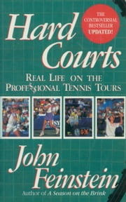 Hard Courts - Real Life on the Professional Tennis Tours ebook by John Feinstein