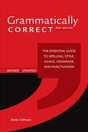 Grammatically Correct: The Essential Guide to Spelling, Style, Usage, Grammar, and Punctuation ebook by Stilman, Anne