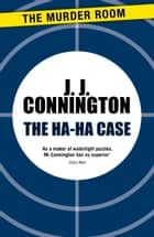The Ha-Ha Case ebook by J. J. Connington