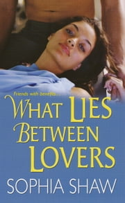 What Lies Between Lovers ebook by Sophia Shaw