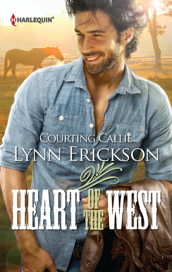 Courting Callie (Mills & Boon M&B) (Heart of the West, Book 2) ebook by Lynn Erickson