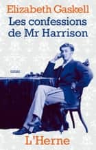 Les confessions de Mr Harrison ebook by Elizabeth Gaskell