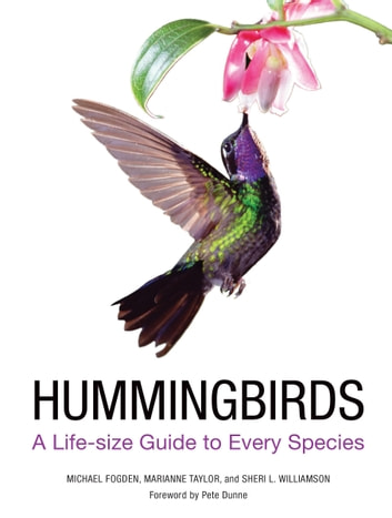 Hummingbirds - A Guide to Every Species ebook by Michael Fogden,Marianne Taylor,Sheri L. Williamson