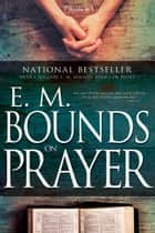 E. M. Bounds on Prayer ebook by E. M. Bounds