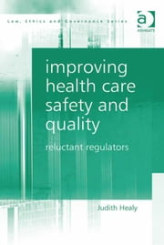 Improving Health Care Safety and Quality - Reluctant Regulators ebook by Dr Judith Healy,Professor Charles Sampford