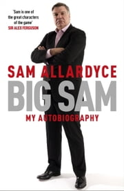 Big Sam: My Autobiography ebook by Sam Allardyce