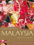 A Short History Of Malaysia:Linking East And West - Linking East and West ebook by Virginia Matheson Hooker