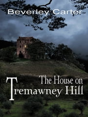 The House on Tremawney Hill ebook by Beverley Carter
