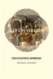 Lifeworlds - Essays in Existential Anthropology ebook by Michael Jackson