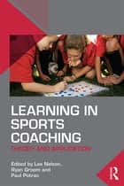 Learning in Sports Coaching ebook by Lee Nelson,Ryan Groom,Paul Potrac