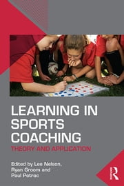 Learning in Sports Coaching - Theory and Application ebook by Lee Nelson,Ryan Groom,Paul Potrac
