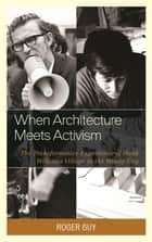 When Architecture Meets Activism ebook by Roger Guy