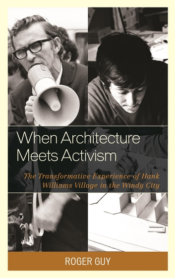 When Architecture Meets Activism - The Transformative Experience of Hank Williams Village in the Windy City ebook by Roger Guy