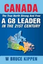 Canada The True North Strong And Free ebook by W. Bruce Kippen