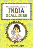 The Accidental Adventures of India McAllister ebook by Charlotte Agell, Charlotte Agell