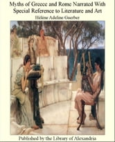 Myths of Greece and Rome Narrated With Special Reference to Literature and Art ebook by Guerber,Hélène Adeline