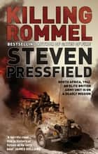 Killing Rommel - An action-packed, tense and thrilling wartime adventure guaranteed to keep you on the edge of your seat ebook by Steven Pressfield