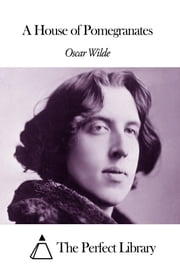A House of Pomegranates ebook by Oscar Wilde