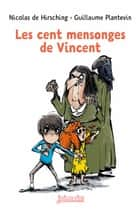 Les cent mensonges de Vincent ebook by Nicolas De Hirsching, Guillaume Plantevin