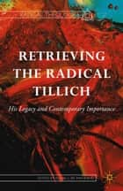 Retrieving the Radical Tillich - His Legacy and Contemporary Importance ebook by Russell Re Manning