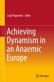 Achieving Dynamism in an Anaemic Europe ebook by Luigi Paganetto
